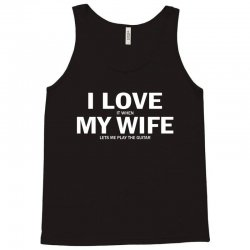 I Love It When My Wife Lets Me Play The Guitar Tank Top | Artistshot