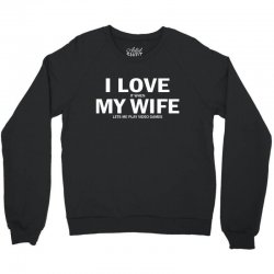 I Love It When My Wife Lets Me Video Games Crewneck Sweatshirt | Artistshot