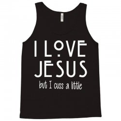 I Love Jesus but I Cuss A Little Tank Top | Artistshot