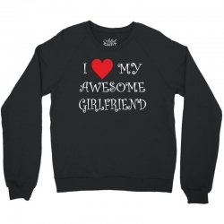 I Love My Awesome Girlfriend Crewneck Sweatshirt | Artistshot