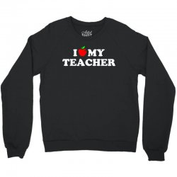 I love my Teacher Crewneck Sweatshirt | Artistshot