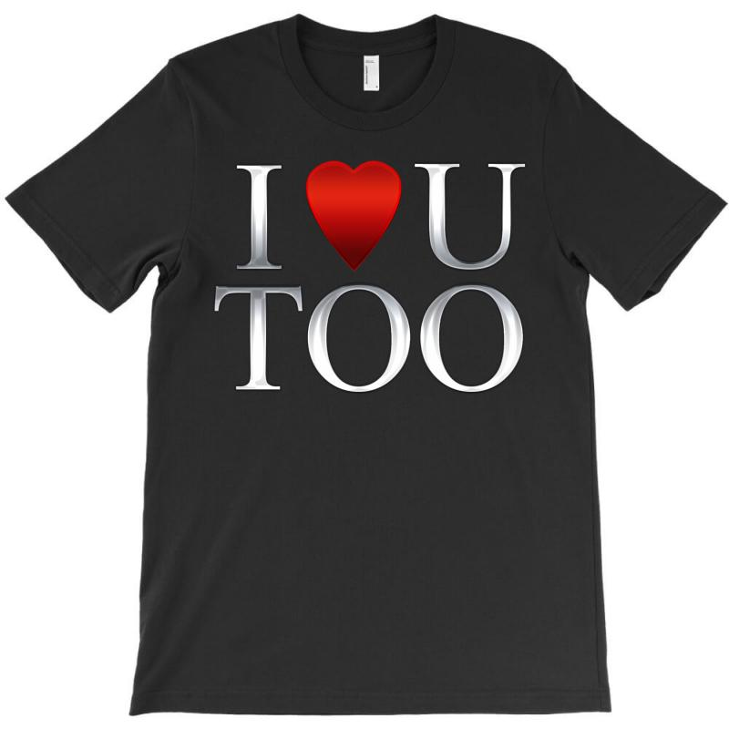 I Love U Too T-shirt | Artistshot