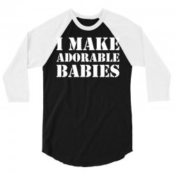 I Make Adorable Babies 3/4 Sleeve Shirt | Artistshot