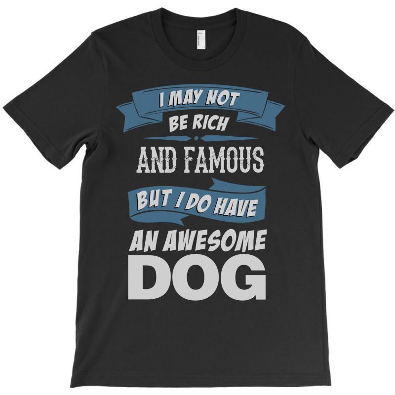 .... I Do Have An Awesome Dog T-shirt | Artistshot