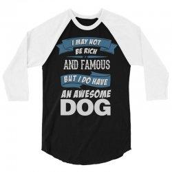 .... I Do Have An Awesome Dog 3/4 Sleeve Shirt | Artistshot