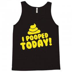 I Pooped Today Tank Top | Artistshot