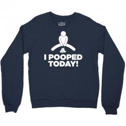I Pooped Today Crewneck Sweatshirt   Artistshot