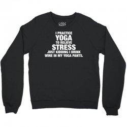 I Practice Yoga To Relieve Stress Crewneck Sweatshirt   Artistshot