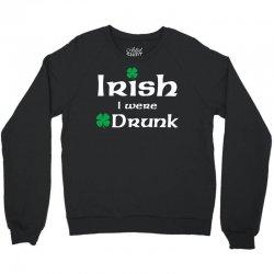 Irish I Were Drunk Crewneck Sweatshirt | Artistshot