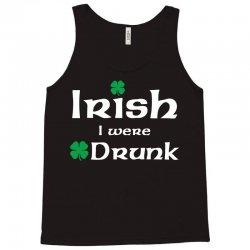 Irish I Were Drunk Tank Top | Artistshot