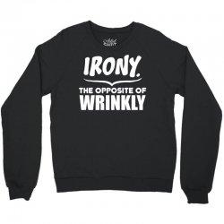 Irony The Opposite of Wrinkly Crewneck Sweatshirt | Artistshot