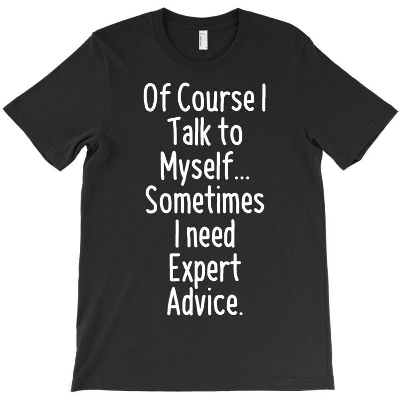 I Talk To Myself T-shirt | Artistshot
