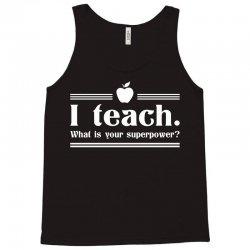 I Teach, What's Your Superpower? Tank Top   Artistshot