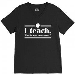I Teach, What's Your Superpower? V-Neck Tee   Artistshot