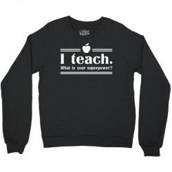 I Teach, What's Your Superpower? Crewneck Sweatshirt   Artistshot