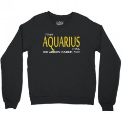 It's An AQUARIUS Thing, You Wouldn't Understand! Crewneck Sweatshirt | Artistshot