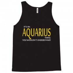It's An AQUARIUS Thing, You Wouldn't Understand! Tank Top | Artistshot