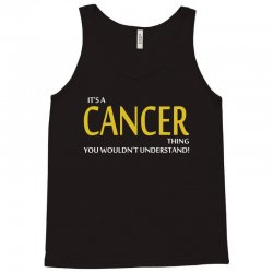 It's A CANCER Thing, You Wouldn't Understand! Tank Top   Artistshot