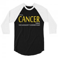 It's A CANCER Thing, You Wouldn't Understand! 3/4 Sleeve Shirt   Artistshot