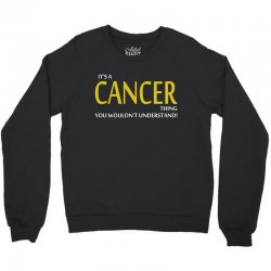 It's A CANCER Thing, You Wouldn't Understand! Crewneck Sweatshirt   Artistshot
