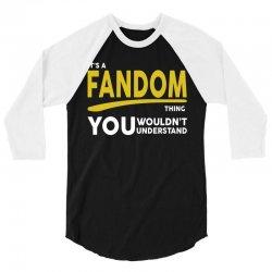 It's A Fandom Thing 3/4 Sleeve Shirt | Artistshot
