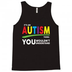 It's A Autism Thing Tank Top   Artistshot