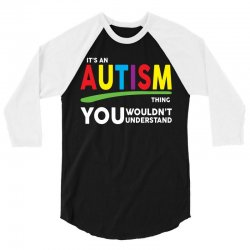 It's A Autism Thing 3/4 Sleeve Shirt   Artistshot
