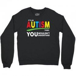 It's A Autism Thing Crewneck Sweatshirt   Artistshot