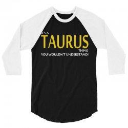 It's A Taurus Thing 3/4 Sleeve Shirt | Artistshot