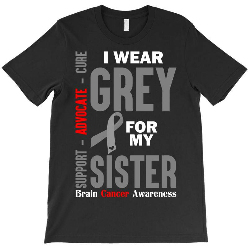 I Wear Grey For My Sister (brain Cancer Awareness) T-shirt | Artistshot