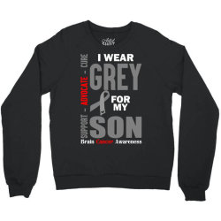 I Wear Grey For My Son (Brain Cancer Awareness) Crewneck Sweatshirt | Artistshot