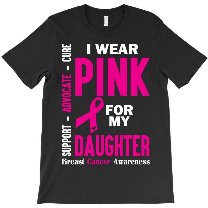 I Wear Pink For My Daughter (breast Cancer Awareness) T-shirt | Artistshot