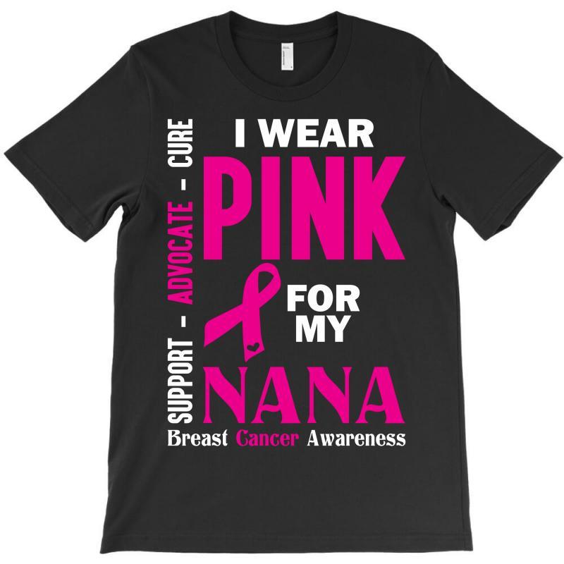 I Wear Pink For My Nana (breast Cancer Awareness) T-shirt   Artistshot