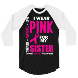 I Wear Pink For My Sister (Breast Cancer Awareness) 3/4 Sleeve Shirt   Artistshot