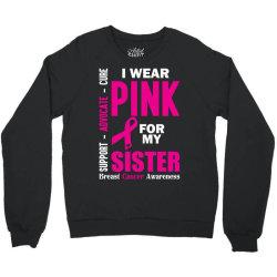 I Wear Pink For My Sister (Breast Cancer Awareness) Crewneck Sweatshirt   Artistshot