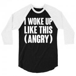 I WOKE UP LIKE THIS (ANGRY) 3/4 Sleeve Shirt | Artistshot