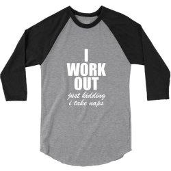 I Work Out Just Kidding I Take Naps 3/4 Sleeve Shirt | Artistshot