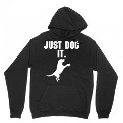 Just Dog It Unisex Hoodie   Artistshot