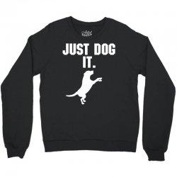 Just Dog It Crewneck Sweatshirt   Artistshot