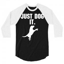 Just Dog It 3/4 Sleeve Shirt   Artistshot