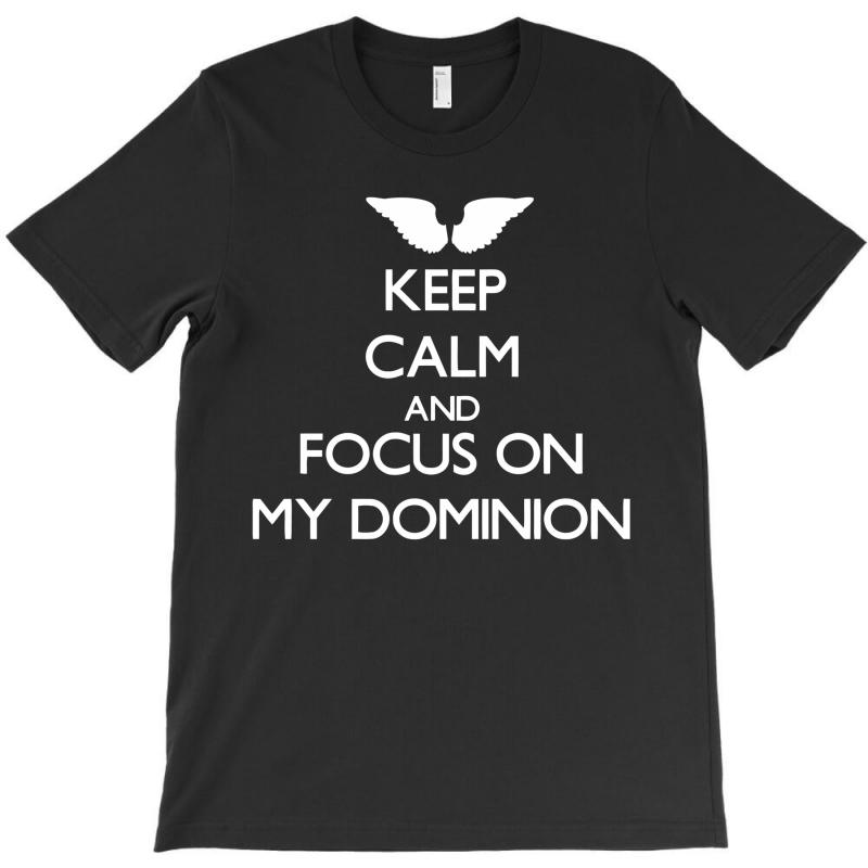 Keep Calm And Focus On Dominion T-shirt | Artistshot