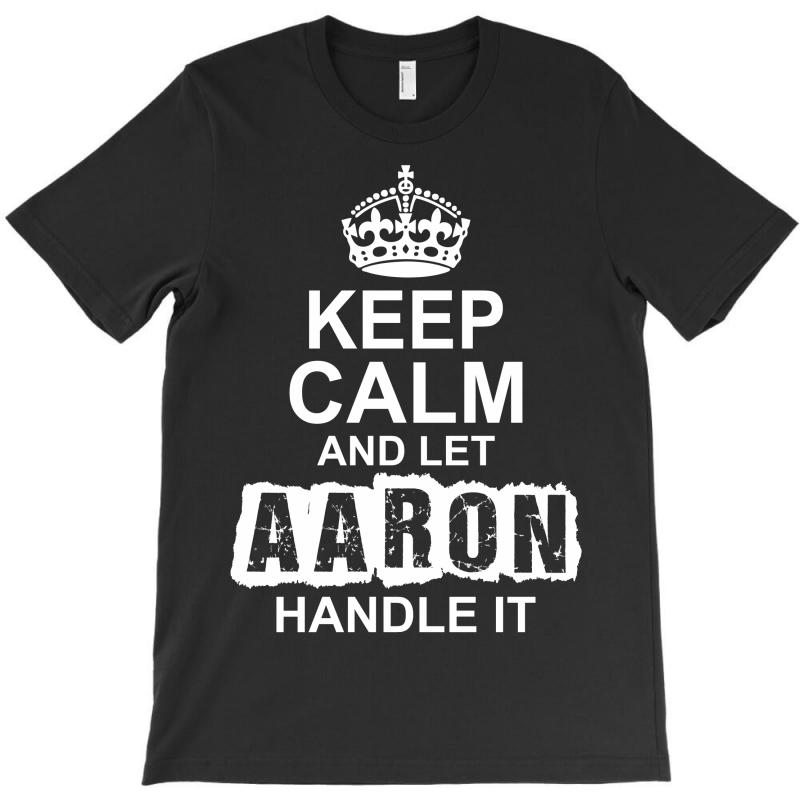 Keep Calm And Let Aaron Handle It T-shirt | Artistshot