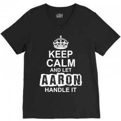 Keep Calm And Let Aaron Handle It V-Neck Tee | Artistshot