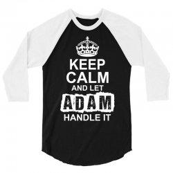 Keep Calm And Let Adam Handle It 3/4 Sleeve Shirt | Artistshot