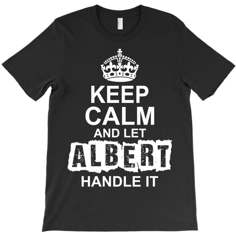 Keep Calm And Let Albert Handle It T-shirt | Artistshot