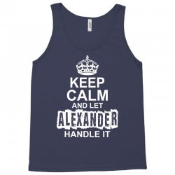 Keep Calm And Let Alexander Handle It Tank Top | Artistshot