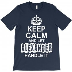 Keep Calm And Let Alexander Handle It T-Shirt | Artistshot
