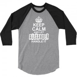 Keep Calm And Let Alexander Handle It 3/4 Sleeve Shirt | Artistshot