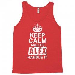Keep Calm And Let Alex Handle It Tank Top | Artistshot