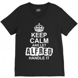 Keep Calm And Let Alfred Handle It V-Neck Tee | Artistshot